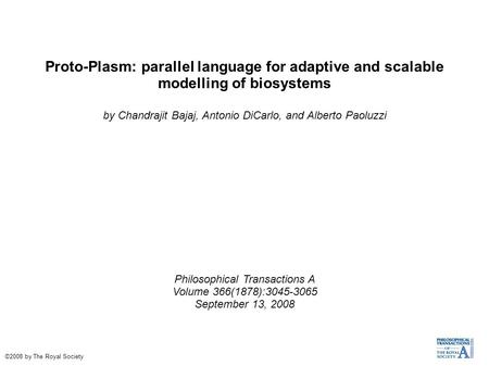 Proto-Plasm: parallel language for adaptive and scalable modelling of biosystems by Chandrajit Bajaj, Antonio DiCarlo, and Alberto Paoluzzi Philosophical.