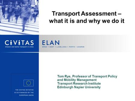 Transport Assessment – what it is and why we do it Tom Rye, Professor of Transport Policy and Mobility Management Transport Research Institute Edinburgh.