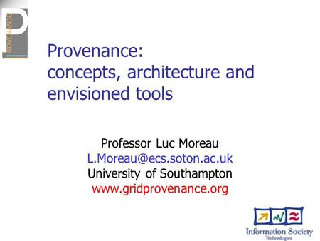 Provenance: concepts, architecture and envisioned tools Professor Luc Moreau University of Southampton