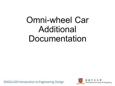 ENGG1100 Introduction to Engineering Design Omni-wheel Car Additional Documentation.