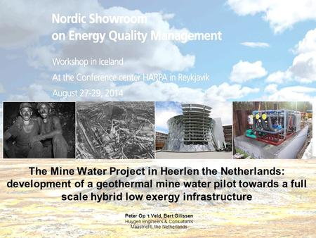 The Mine Water Project in Heerlen the Netherlands: development of a geothermal mine water pilot towards a full scale hybrid low exergy infrastructure Peter.