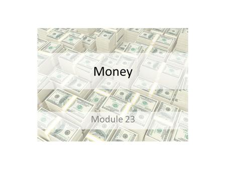 Money Module 23. What is Money? 1) What is Money? - Medium of Exchange - Store of Value - Unit of Account 2) Types of Money - Commodity - Commodity-backed.