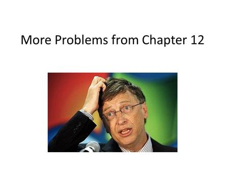 More Problems from Chapter 12. Problem 1, Chapter 12.