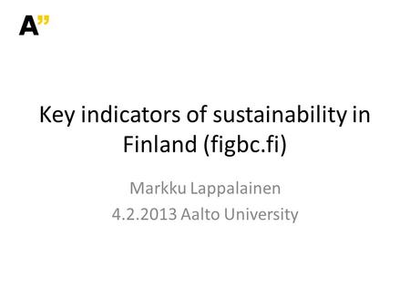 Key indicators of sustainability in Finland (figbc.fi) Markku Lappalainen 4.2.2013 Aalto University.