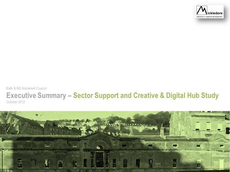 Bath & NE Somerset Council Executive Summary – Sector Support and Creative & Digital Hub Study October 2012.