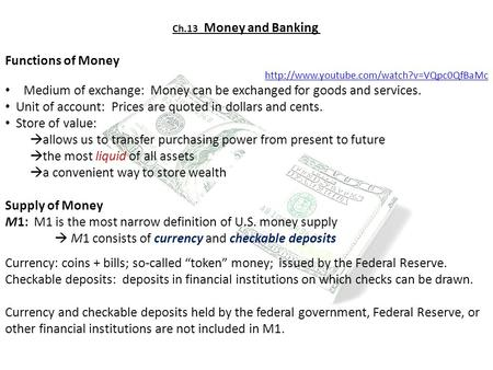 Ch.13 Money and Banking Functions of Money  Medium of exchange: Money can be exchanged for goods and services.