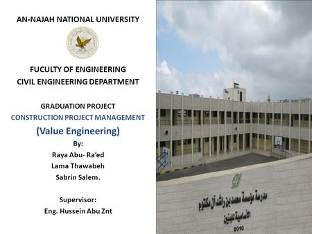 AN-NAJAH NATIONAL UNIVERSITY FUCULTY OF ENGINEERING CIVIL ENGINEERING DEPARTMENT GRADUATION PROJECT CONSTRUCTION PROJECT MANAGEMENT (Value Engineering)