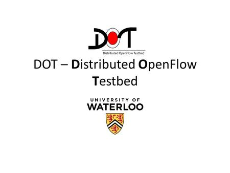 DOT – Distributed OpenFlow Testbed. Motivation Mininet is currently the de-facto tool for emulating an OpenFlow enabled network However, the size of network.