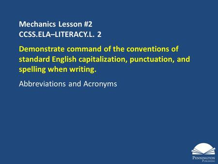 Mechanics Lesson #2 CCSS.ELA–LITERACY.L. 2 Demonstrate command of the conventions of standard English capitalization, punctuation, and spelling when writing.