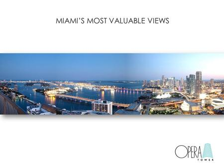 MIAMI'S MOST VALUABLE VIEWS. THE BEST WAY TO BUY A MIAMI CONDO TODAY. Beautifully-finished residences, ready for move-in. Unmatched Downtown location,
