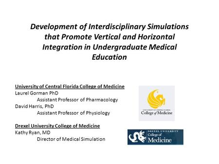 Development of Interdisciplinary Simulations that Promote Vertical and Horizontal Integration in Undergraduate Medical Education University of Central.