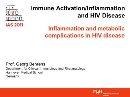 Immune Activation/Inflammation and HIV Disease Prof. Georg Behrens Department for Clinical Immunology and Rheumatology Hannover Medical School Germany.