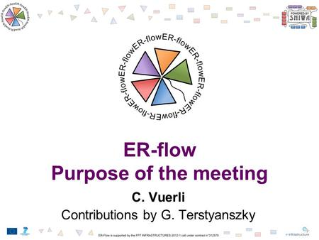 ER-flow Purpose of the meeting C. Vuerli Contributions by G. Terstyanszky.