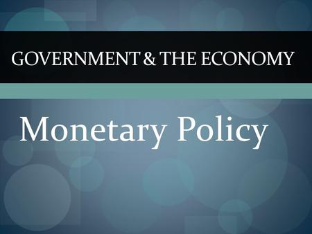 Monetary Policy GOVERNMENT & THE ECONOMY. Recessions A significant decline in activity across the economy, lasting longer than a few months It is visible.