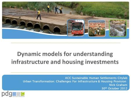 Dynamic models for understanding infrastructure and housing investments ACC Sustainable Human Settlements Citylab Urban Transformation: Challenges For.