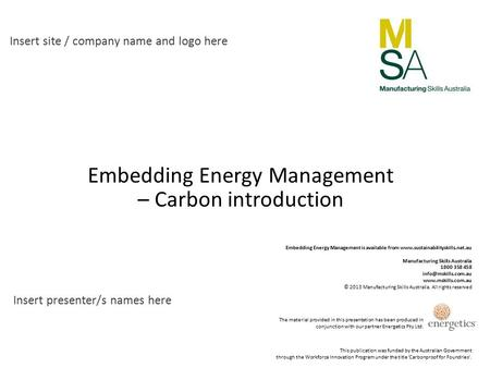 Embedding Energy Management – Carbon introduction Insert site / company name and logo here Insert presenter/s names here This publication was funded by.