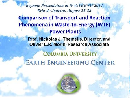 Comparison of Transport and Reaction Phenomena in Waste-to-Energy (WTE) Power Plants Prof. Nickolas J. Themelis, Director, and Olivier L.R. Morin, Research.