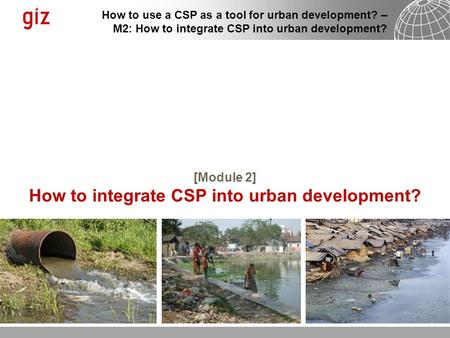 How to use a CSP as a tool for urban development? – M2: How to integrate CSP into urban development? [Module 2] How to integrate CSP into urban development?