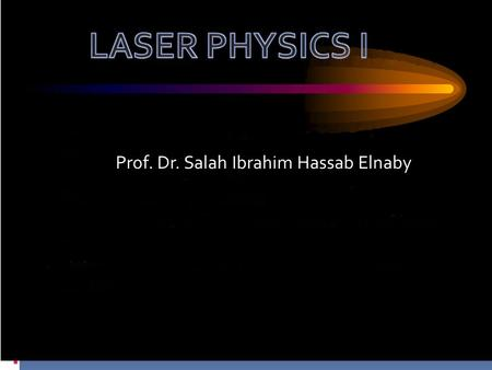 Introduction to Laser Theory Prof. Dr. Salah I. Hassab Elnaby NILES Prof. Dr. Salah Ibrahim Hassab Elnaby.