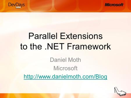 Parallel Extensions to the.NET Framework Daniel Moth Microsoft