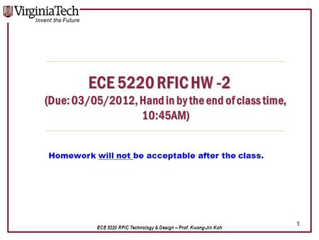 ECE 5220 RFIC Technology & Design – Prof. Kwang-Jin Koh ECE 5220 RFIC HW -2 (Due: 03/05/2012, Hand in by the end of class time, 10:45AM) 1 Homework will.