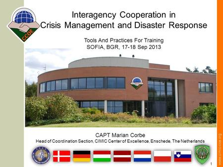 Www.cimic-coe.org 1 Interagency Cooperation in Crisis Management and Disaster Response Tools And Practices For Training SOFIA, BGR, 17-18 Sep 2013 CAPT.