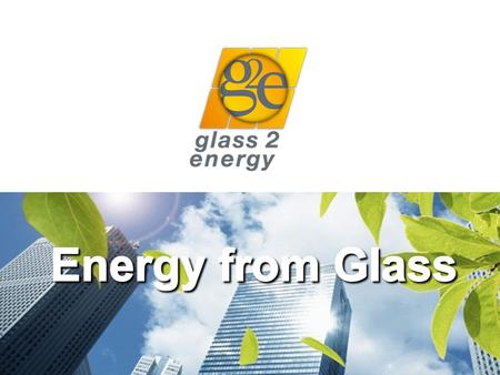glass2energy 2 The Situation glass2energy 3 70% of the world's population will live in an urban area by 2050 80% of the world's carbon emissions are.