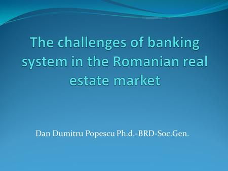 Dan Dumitru Popescu Ph.d.-BRD-Soc.Gen.. Real-estate market overview According to the Global Financial Stability Report (GFSR) published by IMF <strong>in</strong> April.