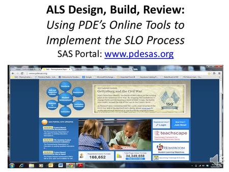 ALS Design, Build, Review: Using PDE's Online Tools to Implement the SLO Process SAS Portal: www.pdesas.orgwww.pdesas.org.