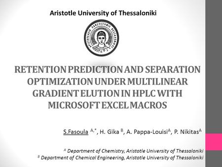 RETENTION PREDICTION AND SEPARATION OPTIMIZATION UNDER MULTILINEAR GRADIENT ELUTION IN HPLC WITH MICROSOFT EXCEL MACROS Aristotle University of Thessaloniki.