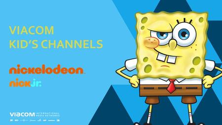 VIACOM KID'S CHANNELS. #1 KIDS CHANNEL IN CROATIA #1 KIDS CHANNEL IN HUNGARY #1 KIDS CHANNEL IN CZECH REPUBLIC FUNNY, EXCITING AND FULL OF BRAND NEW PROGRAMS.