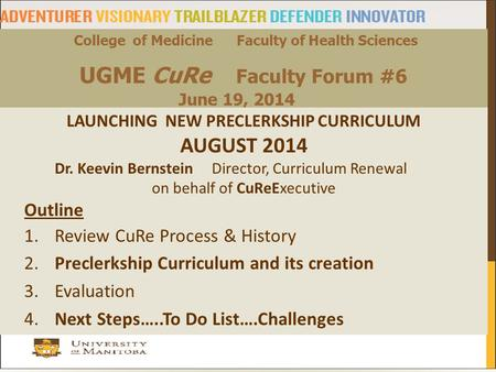 1 College of Medicine Faculty of Health Sciences UGME CuRe Faculty Forum #6 June 19, 2014 LAUNCHING NEW PRECLERKSHIP CURRICULUM AUGUST 2014 Dr. Keevin.