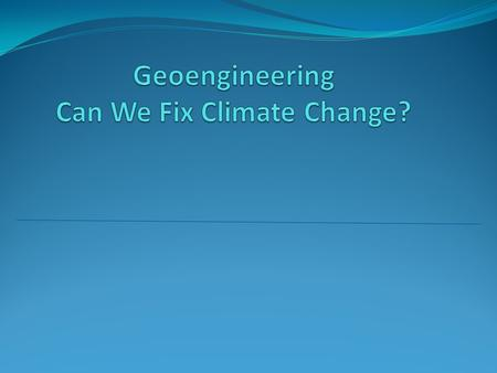 Geoengineering Defined Geoengineering is the deliberate large-scale manipulation of the planetary environment to counteract anthropogenic climate change.