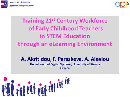 Department of Digital Systems University of Piraeus Training 21 st Century Workforce of Early Childhood Teachers in STEM Education through an eLearning.