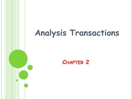 C HAPTER 2 Analysis Transactions. O BJECTIVES : Accounting cycle. Transaction. Analyzing Transactions for Balance sheet. Analyzing Transactions for income.