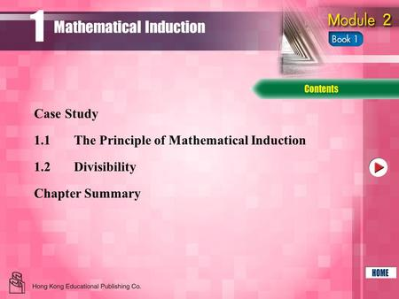 1.1The Principle of Mathematical Induction 1.2Divisibility Chapter Summary Case Study Mathematical Induction 1.