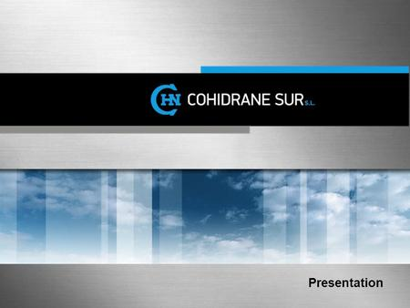 Click to add title Presentation. WHO ARE WE COHIDRANE SUR S.L. was created in 1997 in Puerto Real (Cádiz) from the experience developed by COHIDRANE S.L.