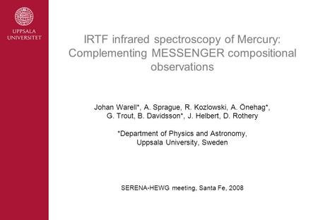 Johan Warell*, A. Sprague, R. Kozlowski, A. Önehag*, G. Trout, B. Davidsson*, J. Helbert, D. Rothery *Department of Physics and Astronomy, Uppsala University,