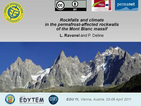 Rockfalls and climate in the permafrost-affected rockwalls of the Mont Blanc massif L. Ravanel and P. Deline EGU 11, Vienna, Austria, 03-08 April 2011.