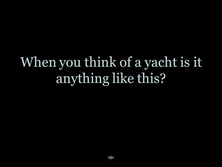 When you think of a yacht is it anything like this?