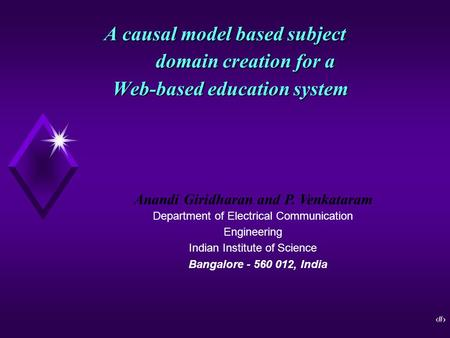 1 A causal model based subject domain creation for a Web-based education system Anandi Giridharan and P. Venkataram Department of Electrical Communication.