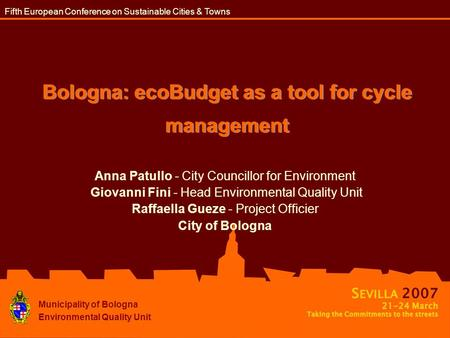 Bologna: ecoBudget as a tool for cycle management Anna Patullo - City Councillor for Environment Giovanni Fini - Head Environmental Quality Unit Raffaella.