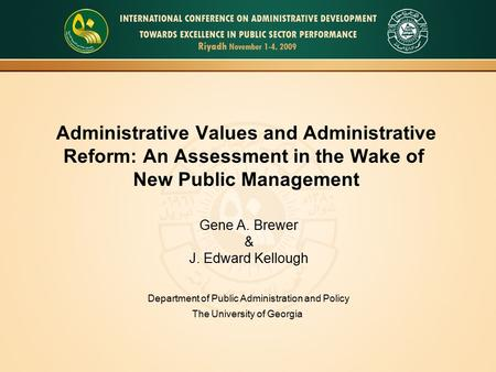 Administrative Values and Administrative Reform: An Assessment in the Wake of New Public Management Gene A. Brewer & J. Edward Kellough Department of Public.