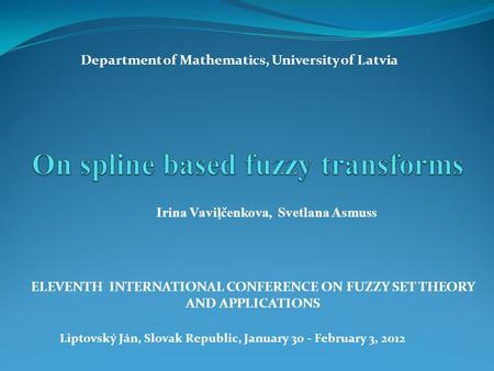 Irina Vaviļčenkova, Svetlana Asmuss ELEVENTH INTERNATIONAL CONFERENCE ON FUZZY SET THEORY AND APPLICATIONS Liptovský Ján, Slovak Republic, January 30 -