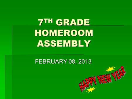 7 TH GRADE HOMEROOM ASSEMBLY FEBRUARY 08, 2013. MS. SOMOZA  Welcome  Pledge of Allegiance.