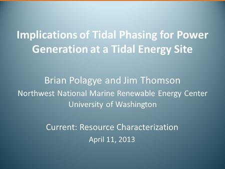 Implications of Tidal Phasing for Power Generation at a Tidal Energy Site Brian Polagye and Jim Thomson Northwest National Marine Renewable Energy Center.