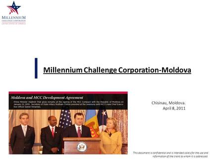 Chisinau, Moldova. April 8, 2011 Millennium Challenge Corporation-Moldova This document is confidential and is intended solely for the use and information.