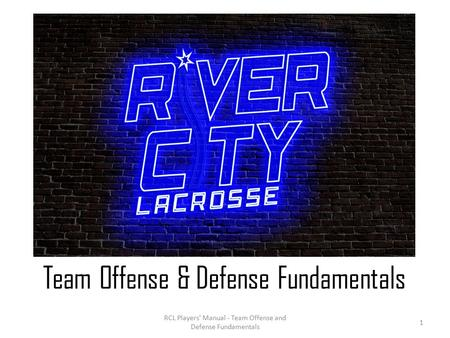 RCL Players' Manual - Team Offense and Defense Fundamentals Team Offense & Defense Fundamentals 1.