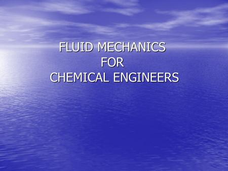 FLUID MECHANICS FOR CHEMICAL ENGINEERS. Introduction Fluid mechanics, a special branch of general mechanics, describes the laws of liquid and gas motion.