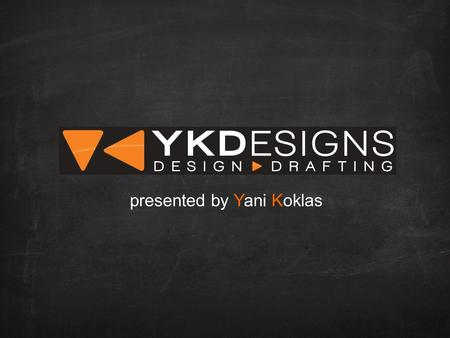 Presented by Yani Koklas. YKDesigns - who we are & what we do Your project - do's and don't Common issues affecting building projects Frequently asked.